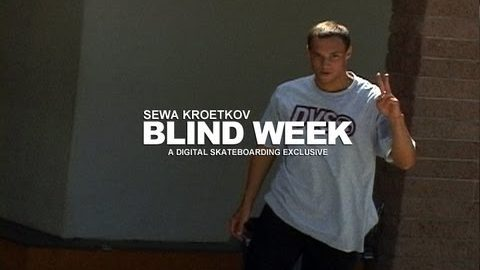 BLIND DAMN WEEK: SEWA KROETKOV DAY 4 - DIGITAL SKATEBOARDING - digitalskateboarding