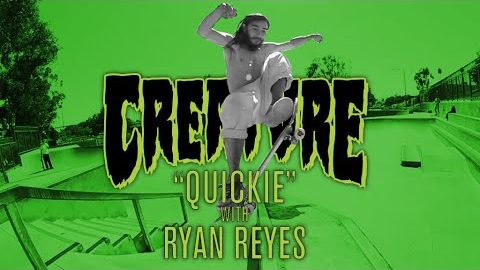 Creature Quickie: Ryan Reyes | Creature Skateboards