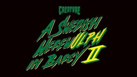"Creature's ""A Swedish WerewUlph In Barcy"" Part 2 