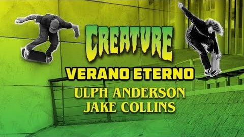 Creature's VERANO ETERNO | Ulph Andersson and Jake Collins | Creature Skateboards