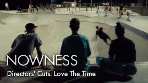 Directors' Cuts: Love The Time - NOWNESS