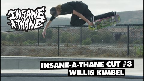 Insane-A-Thane Cut #3: Willis Kimbel - OJ Wheels