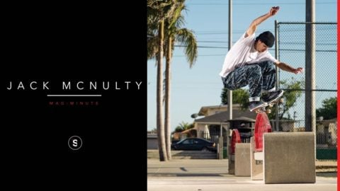 Jack McNulty - Mag Minute - theskateboardmag