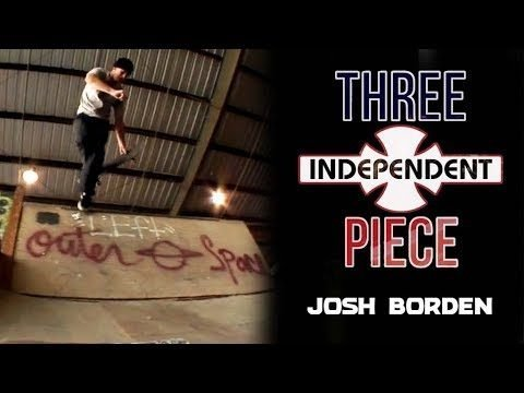 Josh Borden: 3-Piece | Independent Trucks - Independent Trucks