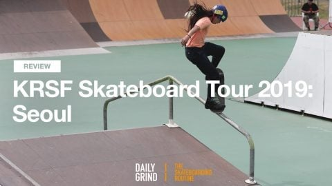 REVIEW: KRSF Skateboard Tour 2019: Seoul [데일리그라인드 스케이트보드 매거진] | DAILY GRIND